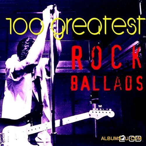 Stiahni si Hudba 100 Greatest Rock Ballads (2012) FLAC-Tracks Lossless